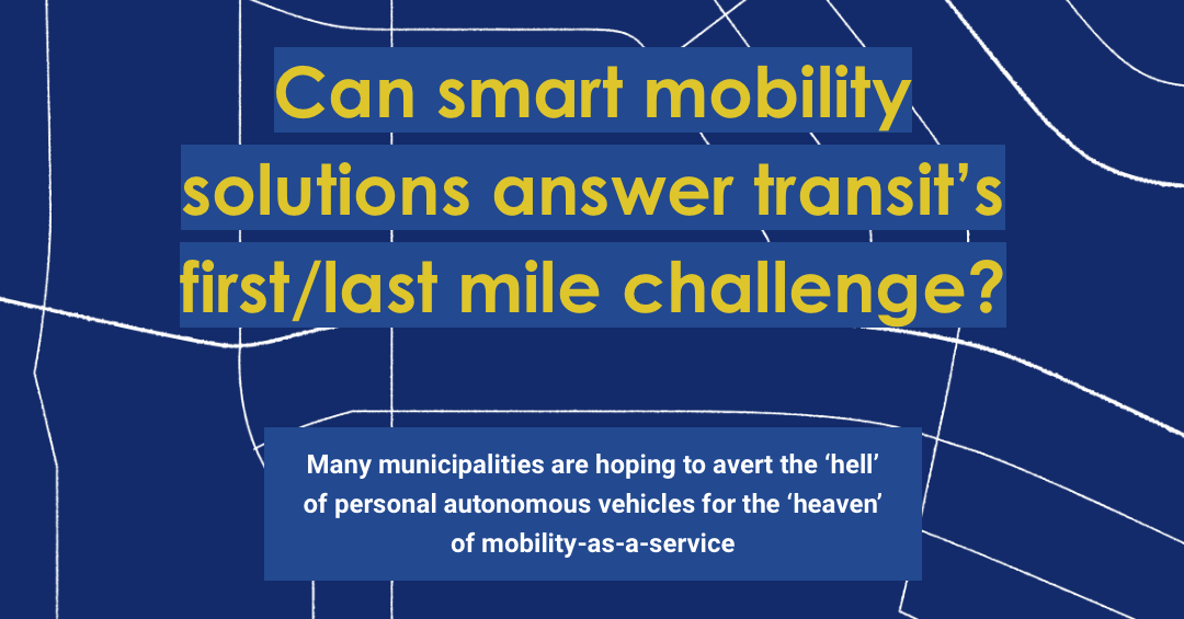 Can smart mobility solutions answer transit's first/last mile challenge?
